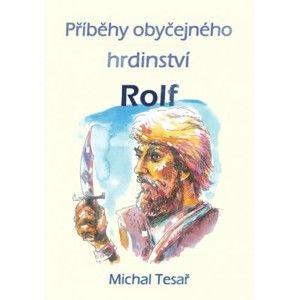Michal Tesař - Příběhy obyčejného hrdinství - Rolf