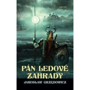 Jaroslaw Grzedowicz - Pán ledové zahrady - kniha 3