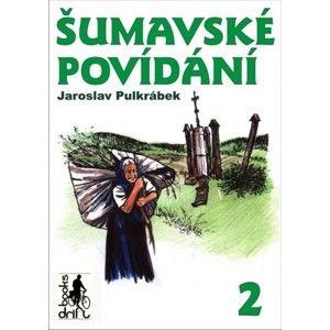 Jaroslav Pulkrábek - Šumavské povídání aneb Co v kronikách nenajdete 2