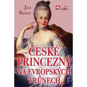 Jan Bauer - České princezny na evropských trůnech