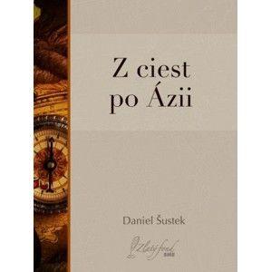Daniel Šustek - Z ciest po Ázii