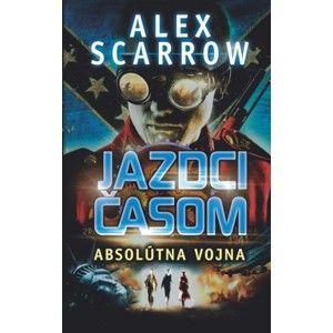 Alex Scarrow - Jazdci časom: Absolútna vojna