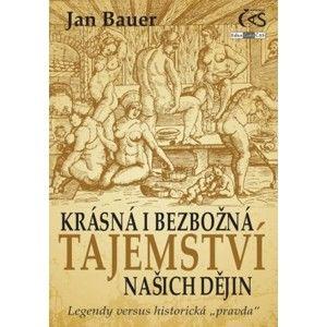 Jan Bauer - Krásná i bezbožná tajemství našich dějin