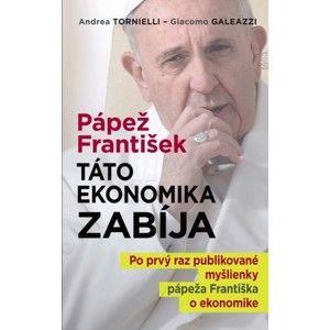 Andrea Tornielli, Giacomo Galeazzi - Pápež František: Táto ekonomika zabíja