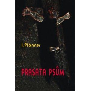 I. Pfanner - Prasata psům