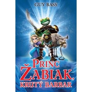 Guy Bass - Princ Žabiak, krutý barbar
