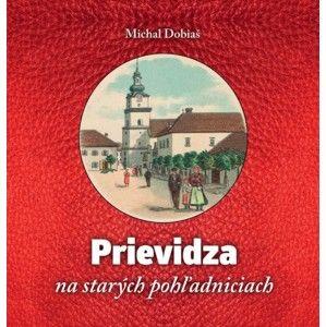 Michal Dobiaš - Prievidza na starých pohľadniciach