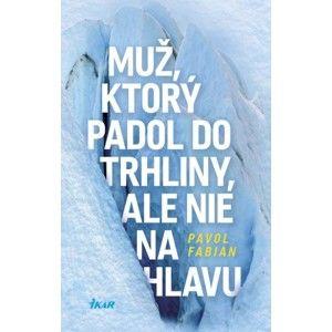 Pavol Fabian - Muž, ktorý padol do trhliny, ale nie na hlavu