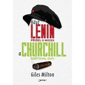 Giles Milton - Když Lenin přišel o mozek a Churchill obětoval ovci