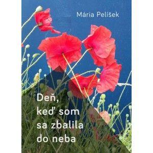 Mária Pelíšek - Deň, keď som sa zbalila do neba