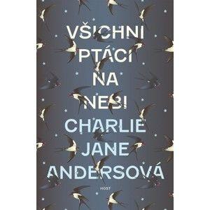 Charlie Jane Anders - Všichni ptáci na nebi