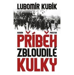 Lubomír Kubík - Příběh zbloudilé kulky