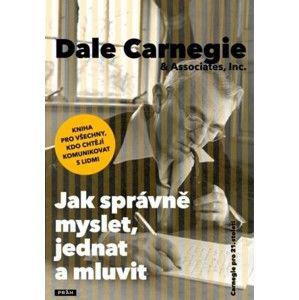 Dale Carnegie - Jak správně myslet, jednat a mluvit