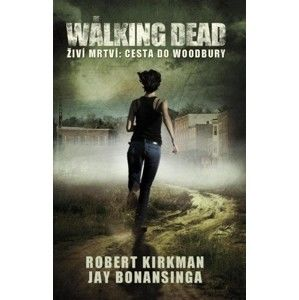Robert Kirkman, Jay Bonansinga - The Walking Dead - Cesta do Woodbury