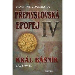 Vlastimil Vondruška - Přemyslovská epopej IV. - Král básník Václav II.