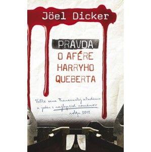 Joël Dicker - Pravda o afére Harryho Queberta